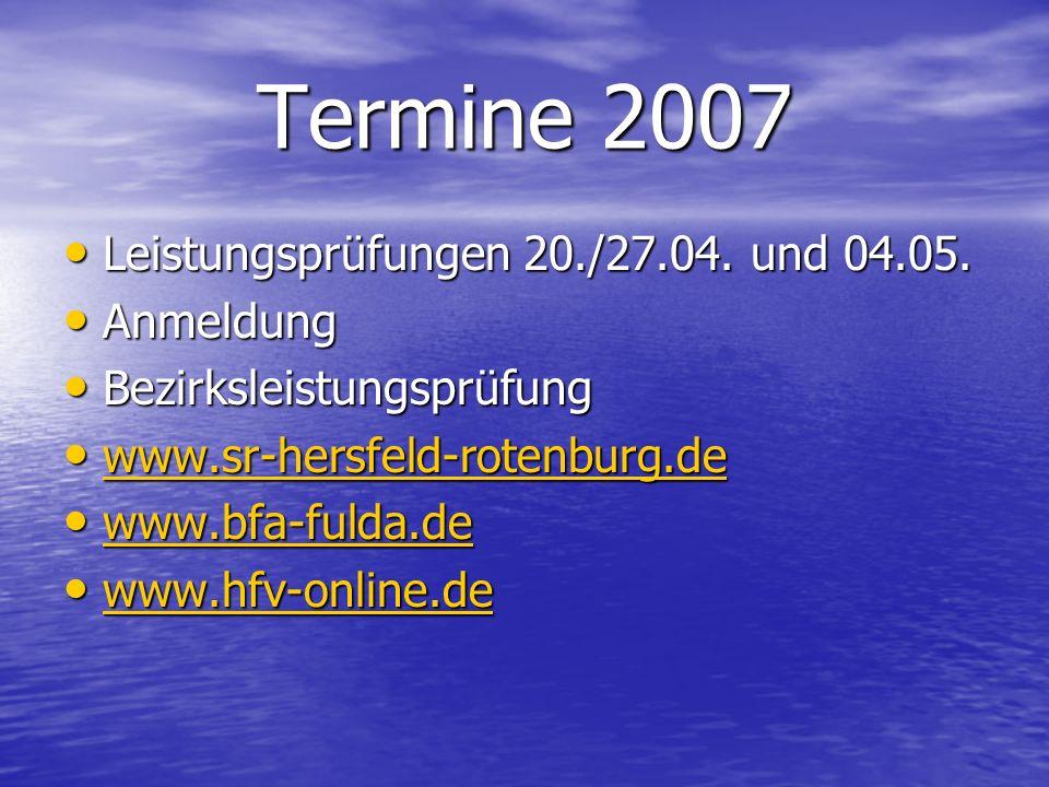 Termine 2007 Leistungsprüfungen 20./27.04. und 04.05. Anmeldung