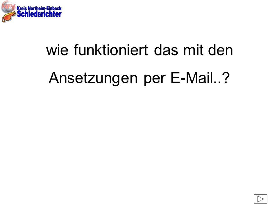 wie funktioniert das mit den Ansetzungen per E-Mail..