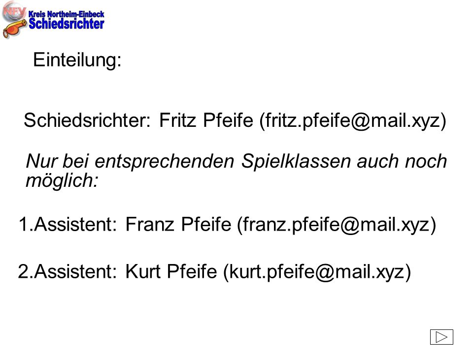 Schiedsrichter: Fritz Pfeife (fritz.pfeife@mail.xyz)