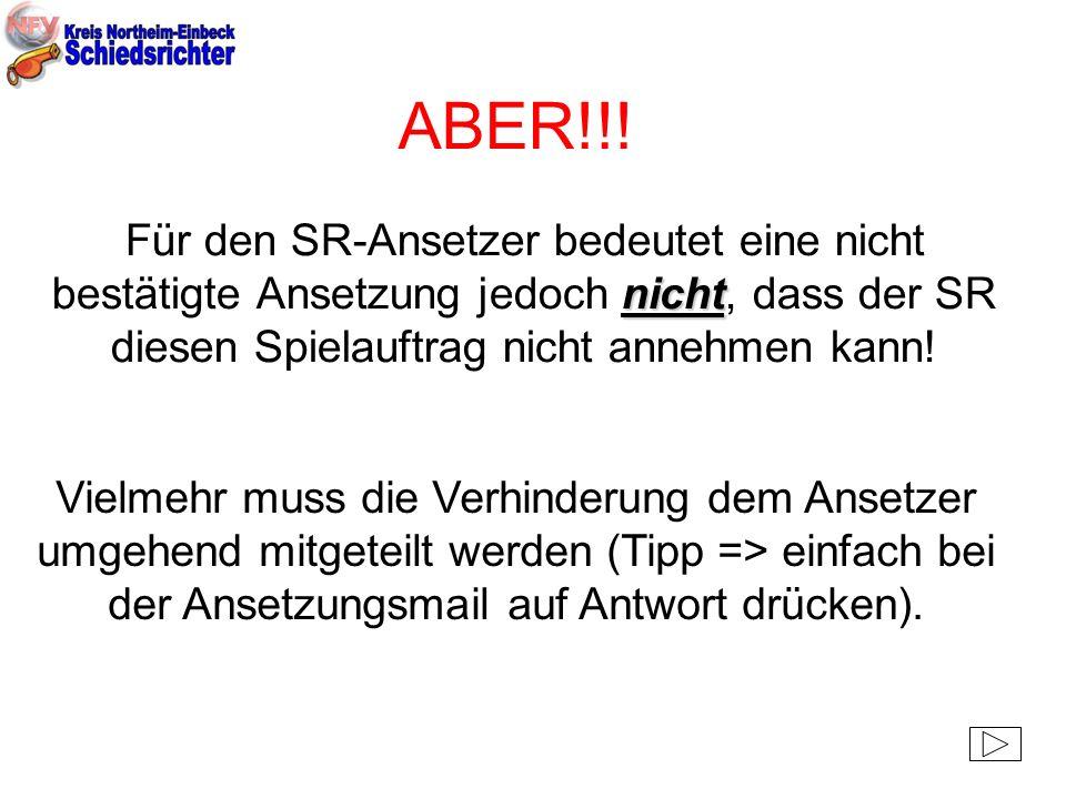 ABER!!! Für den SR-Ansetzer bedeutet eine nicht bestätigte Ansetzung jedoch nicht, dass der SR diesen Spielauftrag nicht annehmen kann!