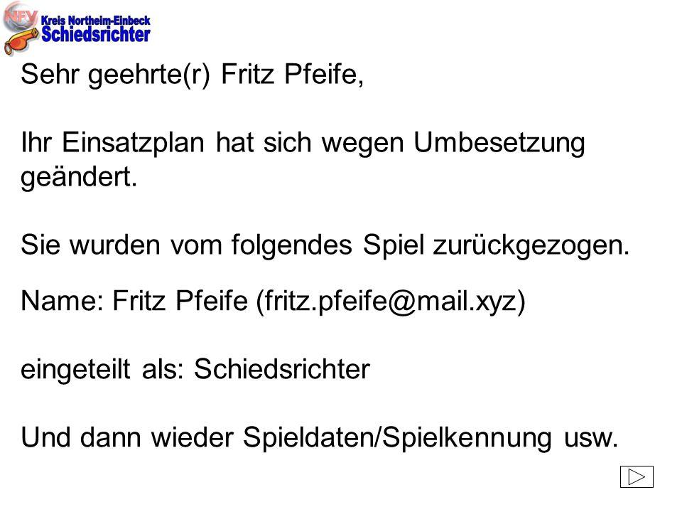 Sehr geehrte(r) Fritz Pfeife, Ihr Einsatzplan hat sich wegen Umbesetzung geändert. Sie wurden vom folgendes Spiel zurückgezogen.