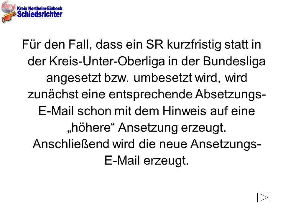 Für den Fall, dass ein SR kurzfristig statt in der Kreis-Unter-Oberliga in der Bundesliga angesetzt bzw.