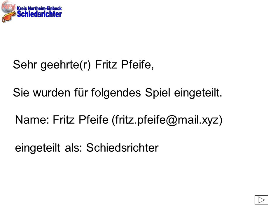 Sehr geehrte(r) Fritz Pfeife, Sie wurden für folgendes Spiel eingeteilt.