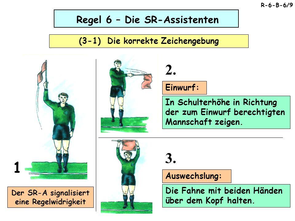 Regel 6 – Die SR-Assistenten (3-1) Die korrekte Zeichengebung
