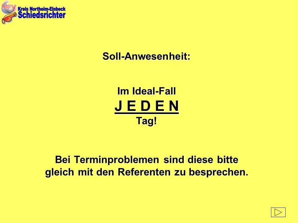 J E D E N Soll-Anwesenheit: Im Ideal-Fall Tag!