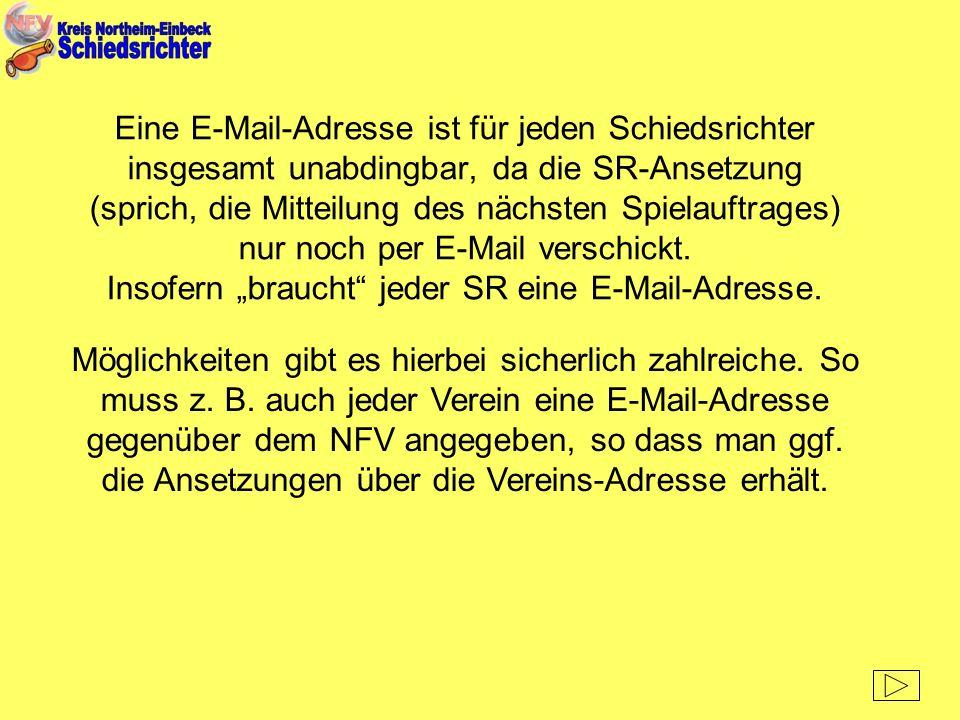 """Eine E-Mail-Adresse ist für jeden Schiedsrichter insgesamt unabdingbar, da die SR-Ansetzung (sprich, die Mitteilung des nächsten Spielauftrages) nur noch per E-Mail verschickt. Insofern """"braucht jeder SR eine E-Mail-Adresse."""