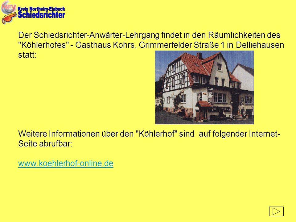 Der Schiedsrichter-Anwärter-Lehrgang findet in den Räumlichkeiten des Köhlerhofes - Gasthaus Kohrs, Grimmerfelder Straße 1 in Delliehausen statt: