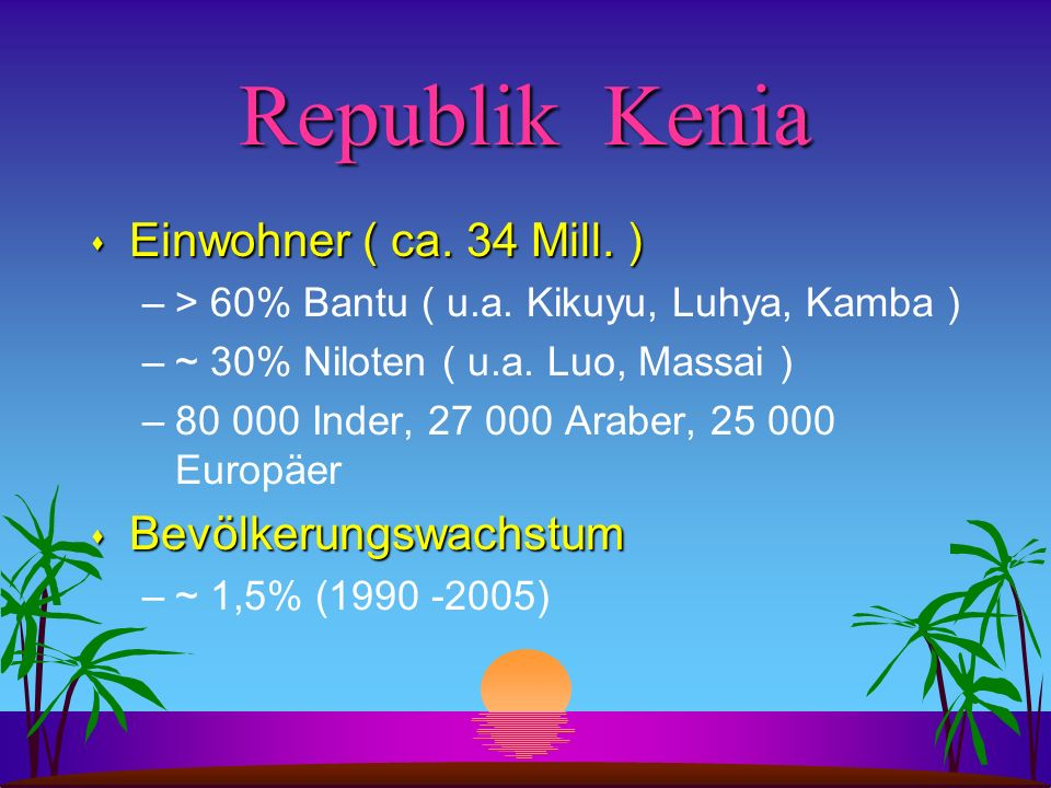 Republik Kenia Einwohner ( ca. 34 Mill. ) Bevölkerungswachstum