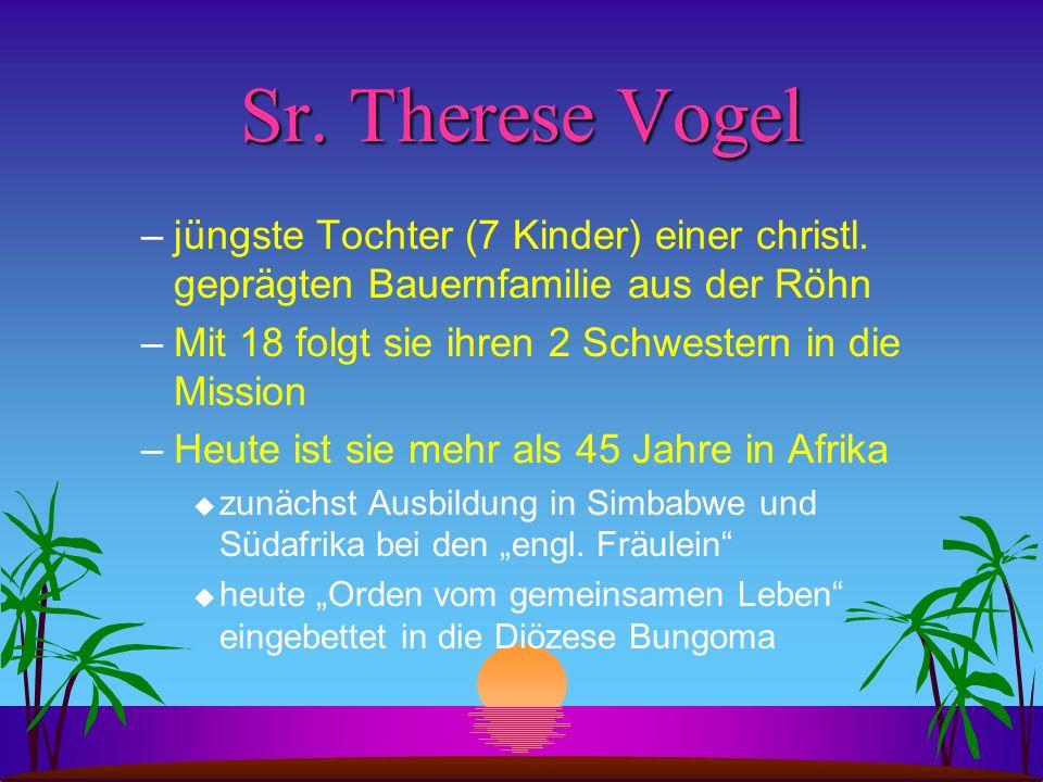 Sr. Therese Vogel jüngste Tochter (7 Kinder) einer christl. geprägten Bauernfamilie aus der Röhn. Mit 18 folgt sie ihren 2 Schwestern in die Mission.