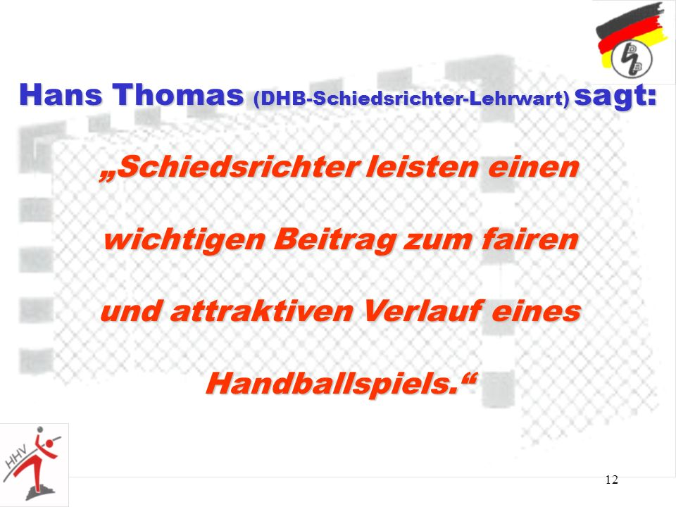 Hans Thomas (DHB-Schiedsrichter-Lehrwart) sagt: