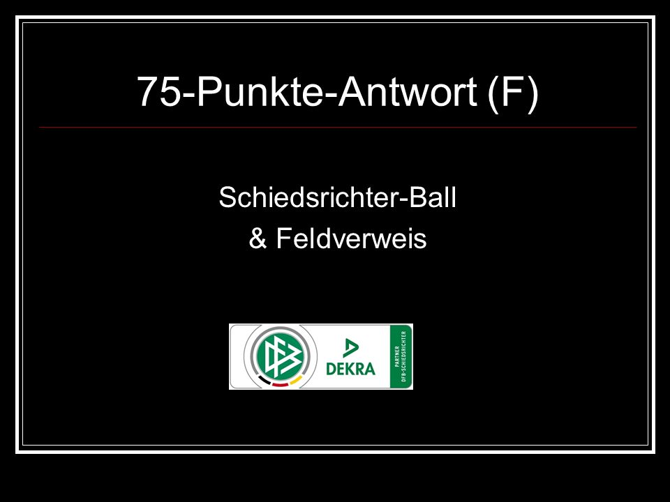 75-Punkte-Antwort (F) Schiedsrichter-Ball & Feldverweis