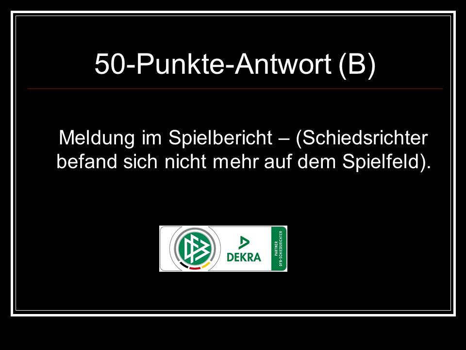 50-Punkte-Antwort (B)Meldung im Spielbericht – (Schiedsrichter befand sich nicht mehr auf dem Spielfeld).