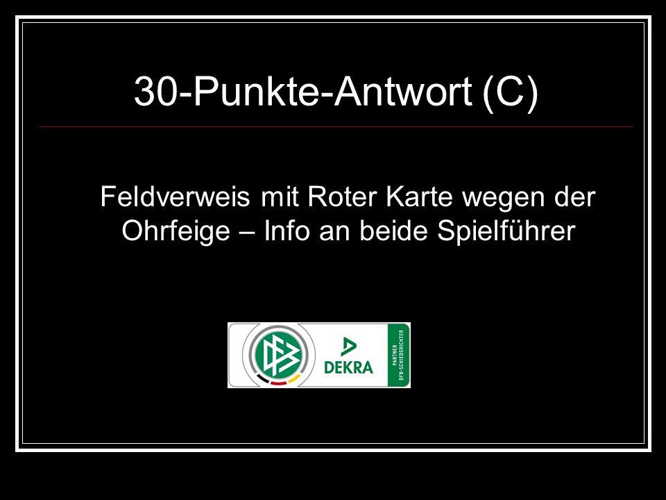 30-Punkte-Antwort (C) Feldverweis mit Roter Karte wegen der Ohrfeige – Info an beide Spielführer