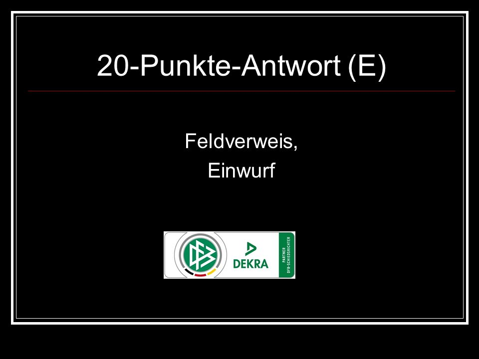 20-Punkte-Antwort (E) Feldverweis, Einwurf