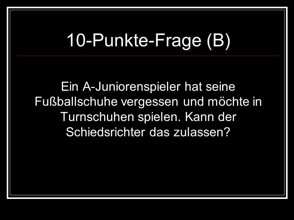 10-Punkte-Frage (B) Ein A-Juniorenspieler hat seine Fußballschuhe vergessen und möchte in Turnschuhen spielen.