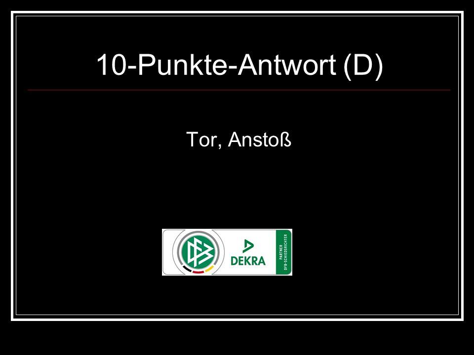 10-Punkte-Antwort (D) Tor, Anstoß