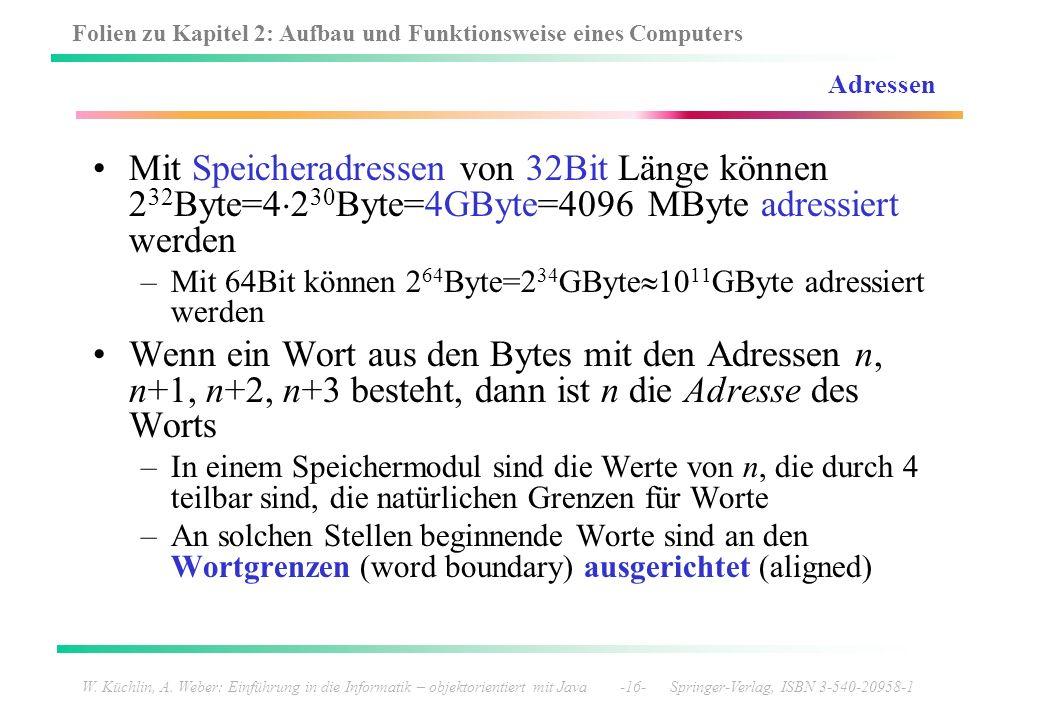 Adressen Mit Speicheradressen von 32Bit Länge können 232Byte=4230Byte=4GByte=4096 MByte adressiert werden.