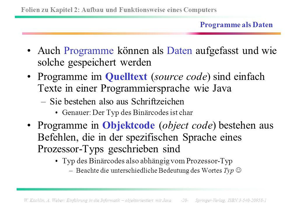 Programme als Daten Auch Programme können als Daten aufgefasst und wie solche gespeichert werden.