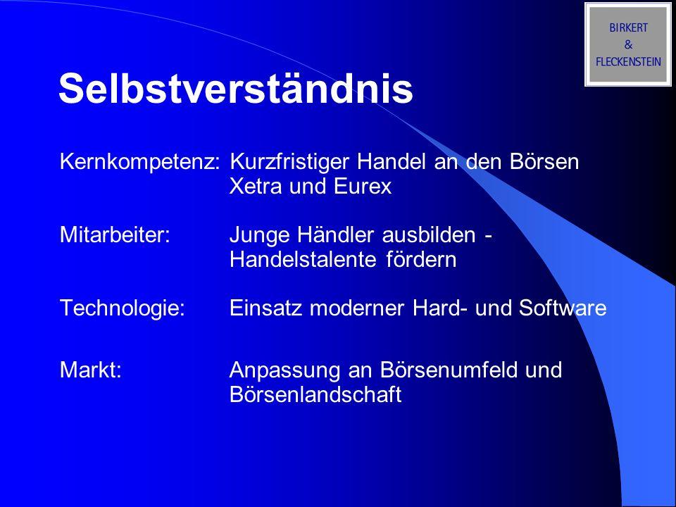 Selbstverständnis Kernkompetenz: Kurzfristiger Handel an den Börsen Xetra und Eurex. Mitarbeiter: Junge Händler ausbilden - Handelstalente fördern.