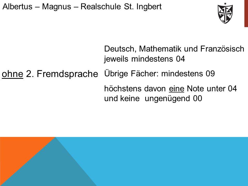 ohne 2. Fremdsprache Albertus – Magnus – Realschule St. Ingbert