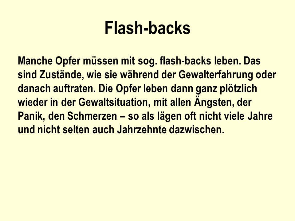 Flash-backs Manche Opfer müssen mit sog. flash-backs leben. Das