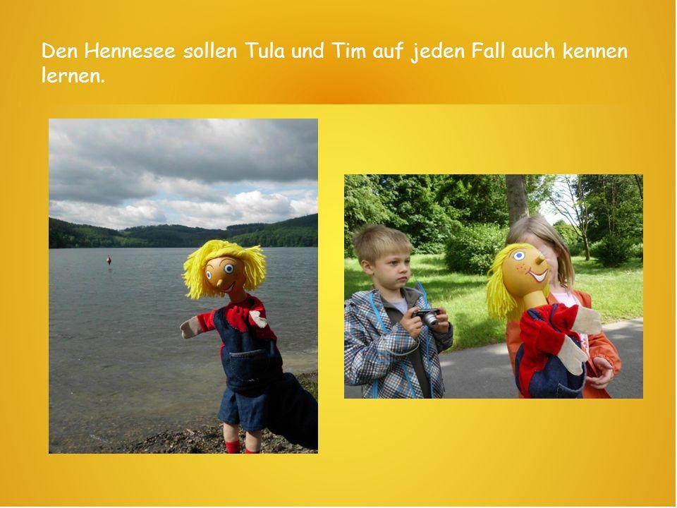 Den Hennesee sollen Tula und Tim auf jeden Fall auch kennen lernen.