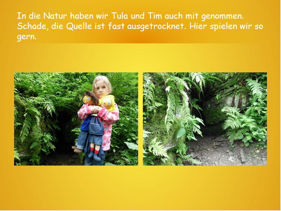 In die Natur haben wir Tula und Tim auch mit genommen