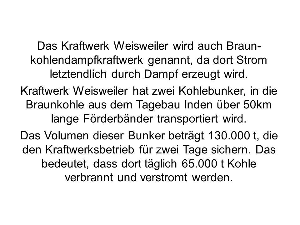 Das Kraftwerk Weisweiler wird auch Braun-kohlendampfkraftwerk genannt, da dort Strom letztendlich durch Dampf erzeugt wird.