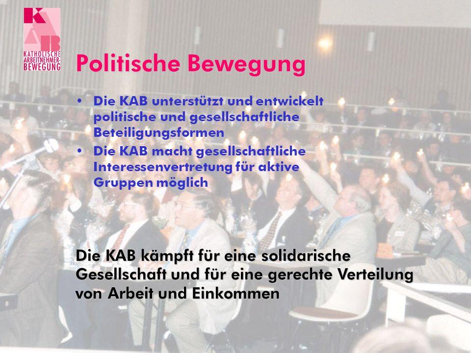 Politische Bewegung Die KAB unterstützt und entwickelt politische und gesellschaftliche Beteiligungsformen.