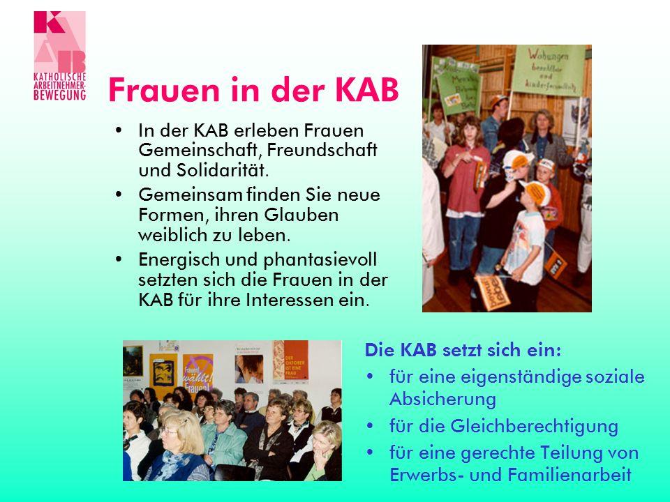 Frauen in der KAB In der KAB erleben Frauen Gemeinschaft, Freundschaft und Solidarität.