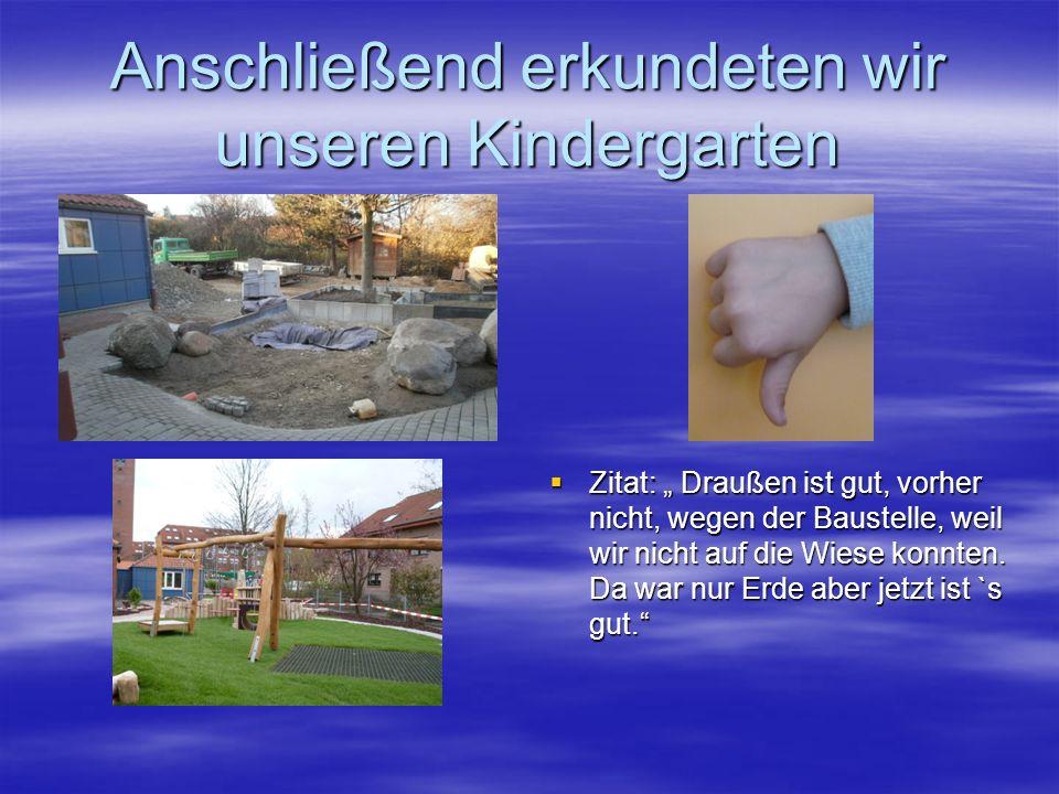 Anschließend erkundeten wir unseren Kindergarten