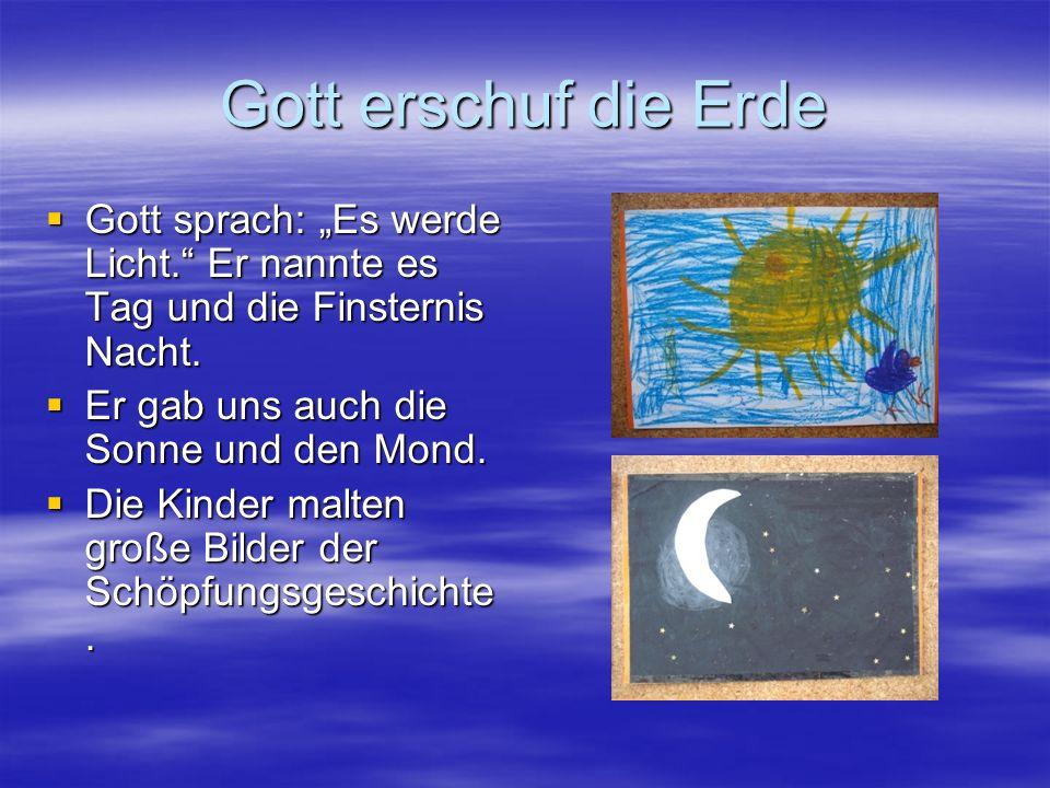"""Gott erschuf die Erde Gott sprach: """"Es werde Licht. Er nannte es Tag und die Finsternis Nacht. Er gab uns auch die Sonne und den Mond."""