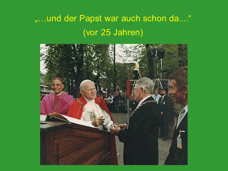 """""""…und der Papst war auch schon da.... (vor 25 Jahren)"""