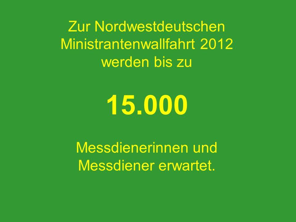 15.000 Zur Nordwestdeutschen Ministrantenwallfahrt 2012 werden bis zu