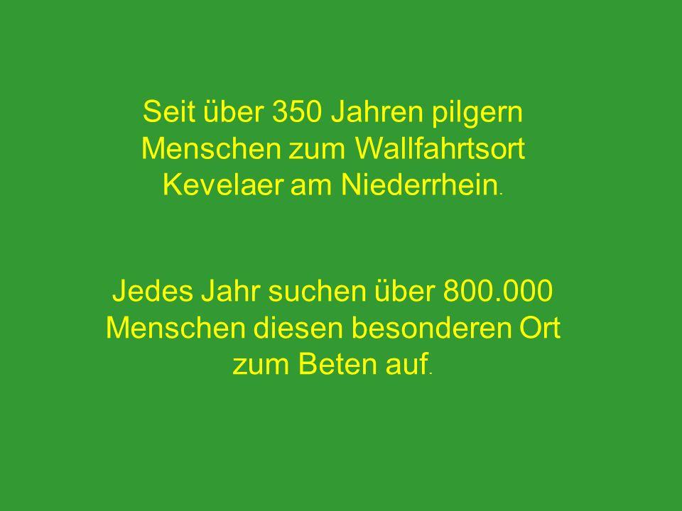 Seit über 350 Jahren pilgern Menschen zum Wallfahrtsort Kevelaer am Niederrhein.