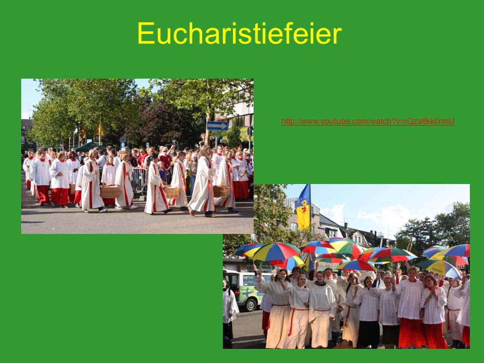 Eucharistiefeier http://www.youtube.com/watch v=rQza8kklYmU 37