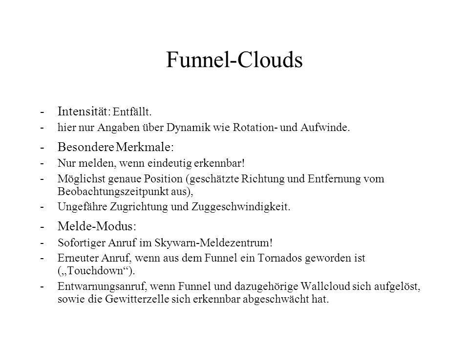Funnel-Clouds Intensität: Entfällt. Besondere Merkmale: Melde-Modus: