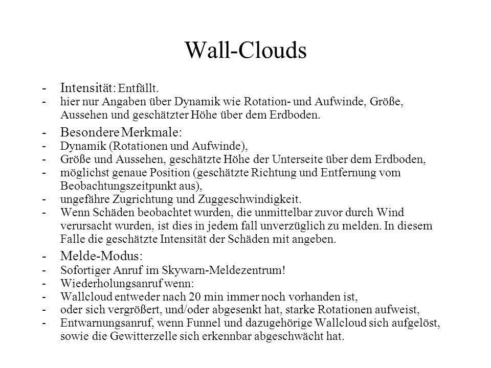 Wall-Clouds Intensität: Entfällt. Besondere Merkmale: Melde-Modus: