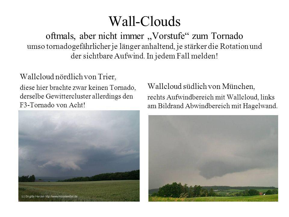 """Wall-Clouds oftmals, aber nicht immer """"Vorstufe zum Tornado umso tornadogefährlicher je länger anhaltend, je stärker die Rotation und der sichtbare Aufwind. In jedem Fall melden!"""