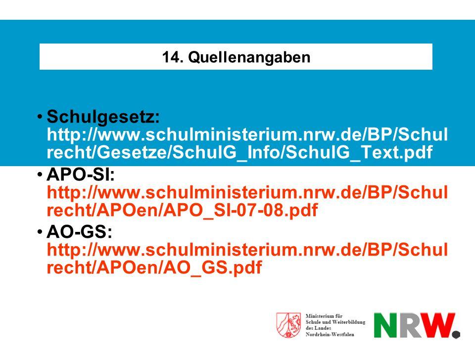 14. Quellenangaben Schulgesetz: http://www.schulministerium.nrw.de/BP/Schulrecht/Gesetze/SchulG_Info/SchulG_Text.pdf.