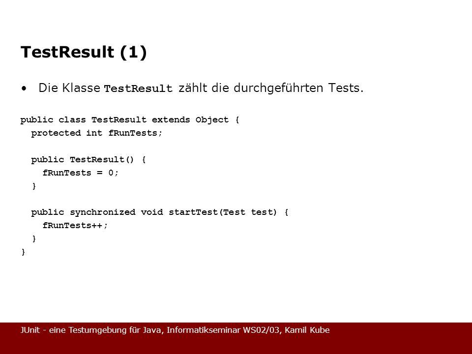 TestResult (1) Die Klasse TestResult zählt die durchgeführten Tests.
