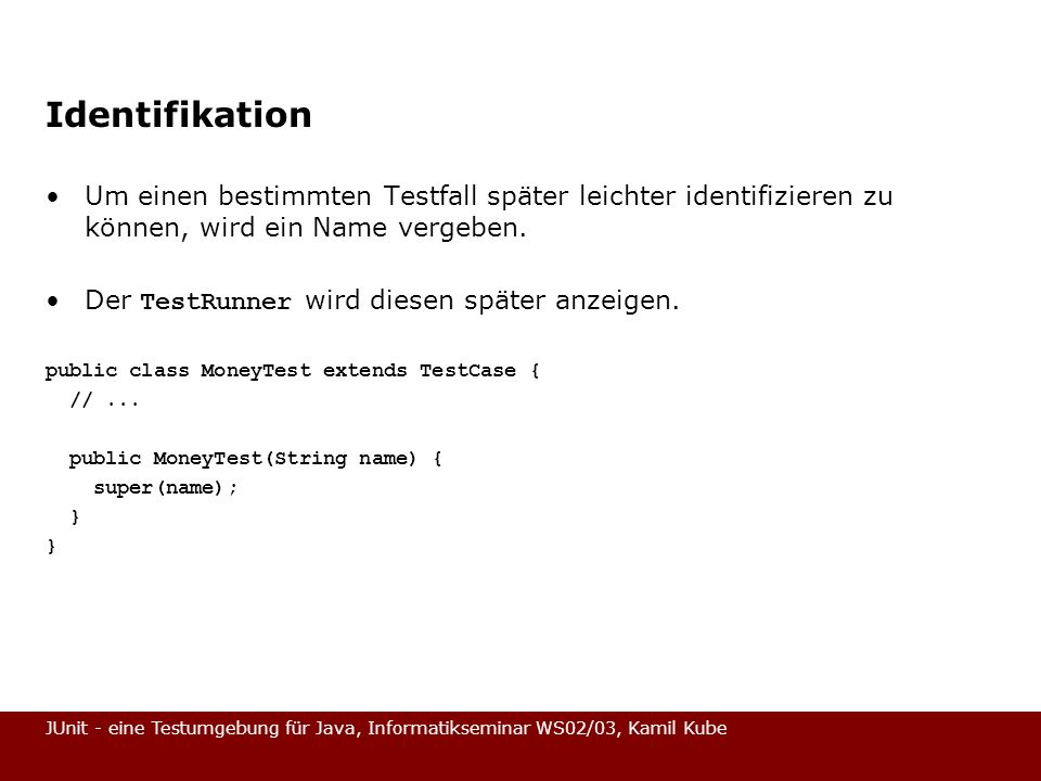 Identifikation Um einen bestimmten Testfall später leichter identifizieren zu können, wird ein Name vergeben.