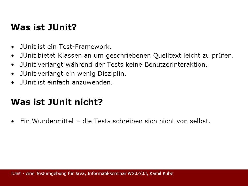 Was ist JUnit Was ist JUnit nicht JUnit ist ein Test-Framework.
