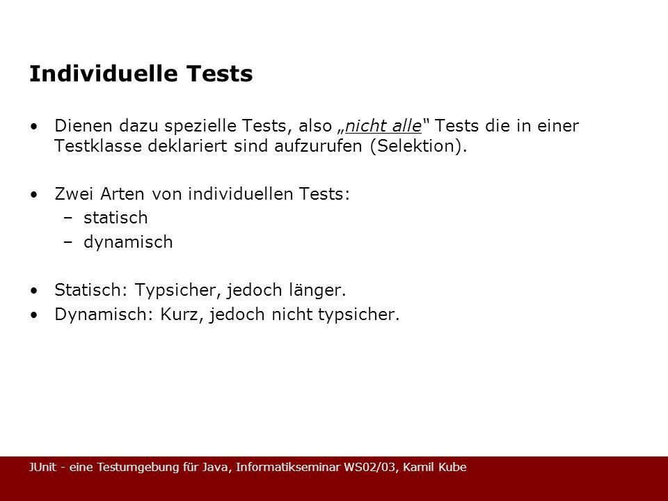 """Individuelle Tests Dienen dazu spezielle Tests, also """"nicht alle Tests die in einer Testklasse deklariert sind aufzurufen (Selektion)."""