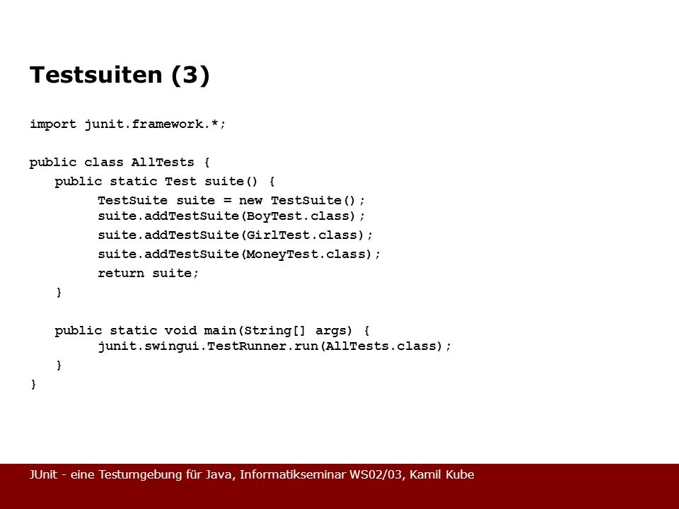 Testsuiten (3) import junit.framework.*; public class AllTests {
