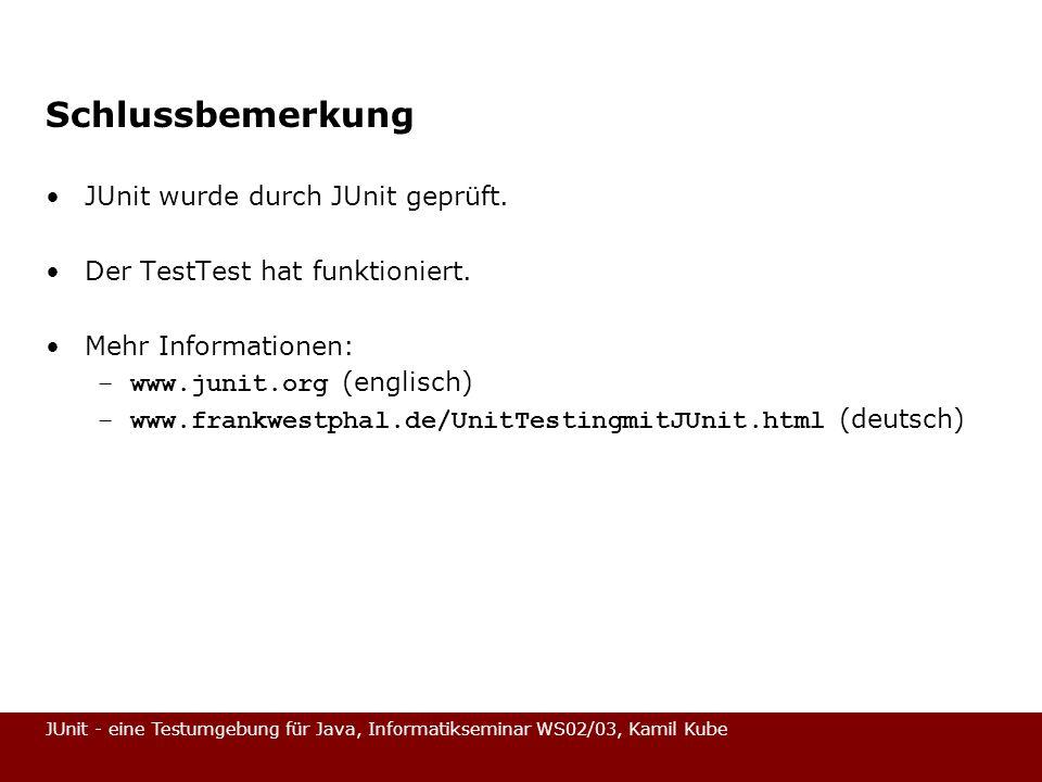Schlussbemerkung JUnit wurde durch JUnit geprüft.