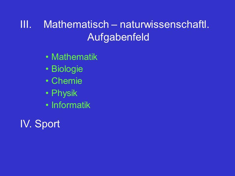 III. Mathematisch – naturwissenschaftl. Aufgabenfeld