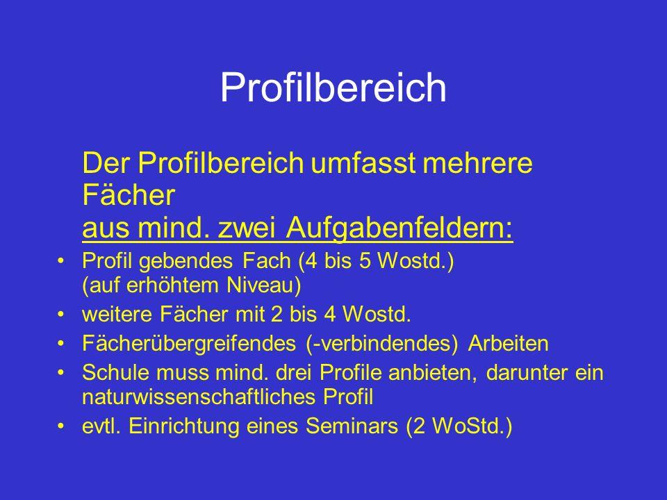 Profilbereich Der Profilbereich umfasst mehrere Fächer aus mind. zwei Aufgabenfeldern: Profil gebendes Fach (4 bis 5 Wostd.) (auf erhöhtem Niveau)