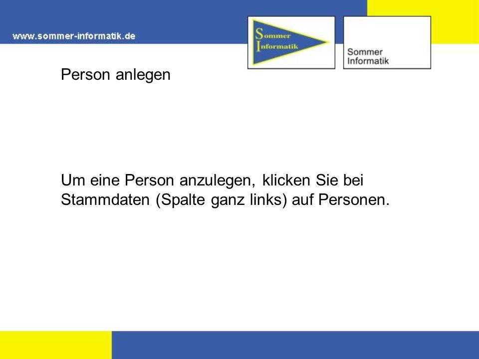 Person anlegen Um eine Person anzulegen, klicken Sie bei Stammdaten (Spalte ganz links) auf Personen.
