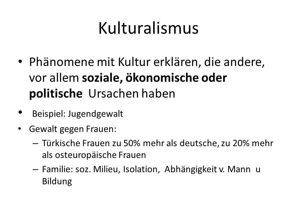 Kulturalismus Phänomene mit Kultur erklären, die andere, vor allem soziale, ökonomische oder politische Ursachen haben.